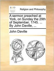 A Sermon Preached at York, on Sunday the 29th of September, 1745. ... by John Daville, ...