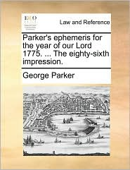 Parker's ephemeris for the year of our Lord 1775. ... The eighty-sixth impression. - George Parker