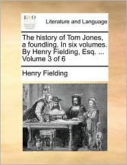 The History of Tom Jones, a Foundling. in Six Volumes. by Henry Fielding, Esq. ... Volume 3 of 6
