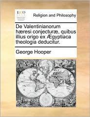 de Valentinianorum Hresi Conjectur, Quibus Illius Origo Ex Gyptiaca Theologia Deducitur.