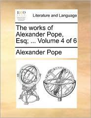 The works of Alexander Pope, Esq; ... Volume 4 of 6 - Alexander Pope