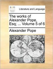 The works of Alexander Pope, Esq; ... Volume 5 of 6 - Alexander Pope