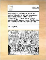 A Catalogue Of The Genuine, Entire And Curious Collection Of Prints And Drawings Bound And Unbound, Of Mr. Peter Scheemaker, ... W