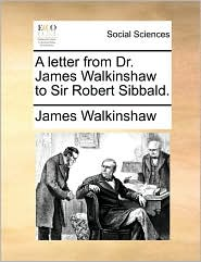A letter from Dr. James Walkinshaw to Sir Robert Sibbald. - James Walkinshaw