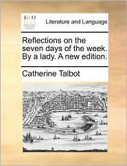 Reflections on the seven days of the week. By a lady. A new edition. - Catherine Talbot