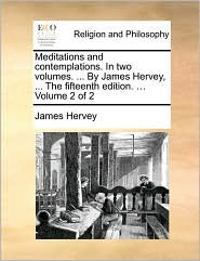 Meditations and Contemplations. in Two Volumes. ... by James Hervey, ... the Fifteenth Edition. ... Volume 2 of 2