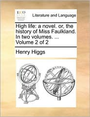 High Life: A Novel. Or, The History Of Miss Faulkland. In Two Volumes. ...  Volume 2 Of 2