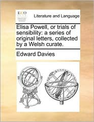 Elisa Powell, or trials of sensibility: a series of original letters, collected by a Welsh curate.