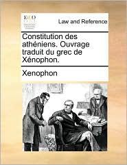 Constitution des ath niens. Ouvrage traduit du grec de X nophon.