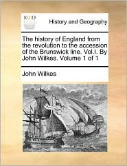 The history of England from the revolution to the accession of the Brunswick line. Vol.I. By John Wilkes. Volume 1 of 1 - John Wilkes