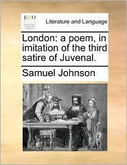 London: a poem, in imitation of the third satire of Juvenal.