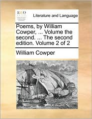 Poems, By William Cowper, ... Volume The Second. ... The Second Edition. Volume 2 Of 2