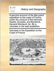 A genuine account of the late grand expedition to the coast of France, under the conduct of the Admirals Hawke, Knowles, and Broderick, General Mordaunt, &c. By a volunteer in the said expedition. - Volunteer in the Expedition to the Coast