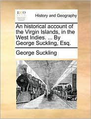 An historical account of the Virgin Islands, in the West Indies. ... By George Suckling, Esq. - George Suckling