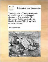 The Judgment Of Paris. A Dramatic Entertainment In Dancing And Singing, ... The Words By Mr. Congreve. Set To Musick By Mr. Seedo.