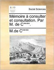 M moire consulter et consultation. Par M. de C****. - M.de C****