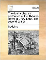 The Duel A Play, As Performed At The Theatre-royal In Drury-lane. The Second Edition.