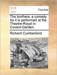 The brothers, a comedy. As it is performed at the Theatre-Royal in Covent-Garden. - Richard Cumberland
