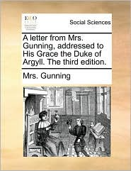 A letter from Mrs. Gunning, addressed to His Grace the Duke of Argyll. The third edition. - Mrs. Gunning
