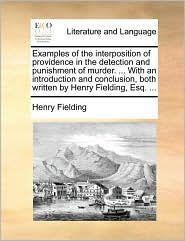 Examples of the interposition of providence in the detection and punishment of murder. ... With an introduction and conclusion, both written by Henry Fielding, Esq. ... - Henry Fielding