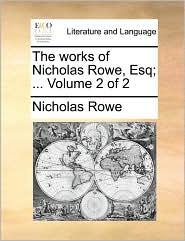 The Works Of Nicholas Rowe, Esq; ...  Volume 2 Of 2