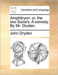 Amphitryon: or, the two Socia's. A comedy. By Mr. Dryden. - John Dryden