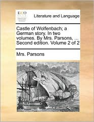 Castle of Wolfenbach; a German story. In two volumes. By Mrs. Parsons, ... Second edition. Volume 2 of 2 - Mrs. Parsons