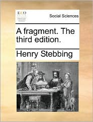 A fragment. The third edition. - Henry Stebbing