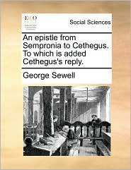 An epistle from Sempronia to Cethegus. To which is added Cethegus's reply. - George Sewell