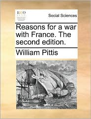 Reasons for a war with France. The second edition. - William Pittis