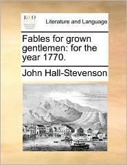 Fables for grown gentlemen: for the year 1770. - John Hall-Stevenson