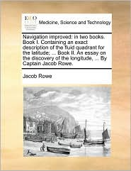 Navigation Improved: In Two Books. Book I. Containing An Exact Description Of The Fluid Quadrant For The Latitude; ... B