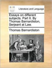 Essays on different subjects. Part II. By Thomas Barnardiston, Serjeant at Law. - Thomas Barnardiston