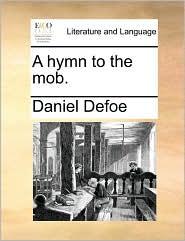 A Hymn to the Mob - Daniel Defoe