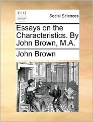 Essays On The Characteristics. By John Brown, M.a.