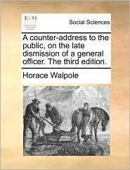 A counter-address to the public, on the late dismission of a general officer. The third edition. - Horace Walpole