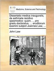 Dissertatio medica inauguralis, de asthmate recidivo spasmodico: quam, ... pro gradu doctoratus, ... eruditorum examini subjicit Joannes Law, ...