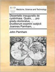 Dissertatio inauguralis de cystirrh a. Quam, ... pro gradu doctoratus, ... eruditorum examini subjicit Joannes Parnham, ...