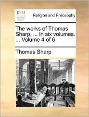 The works of Thomas Sharp, ... In six volumes. ... Volume 4 of 6 - Thomas Sharp
