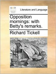 Opposition mornings: with Betty's remarks. - Richard Tickell