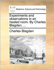 Experiments and observations in an heated room. By Charles Blagden, ... - Charles Blagden