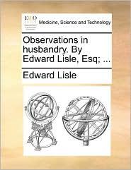Observations in husbandry. By Edward Lisle, Esq; ... - Edward Lisle