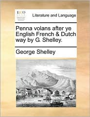 Penna volans after ye English French & Dutch way by G. Shelley. - George Shelley