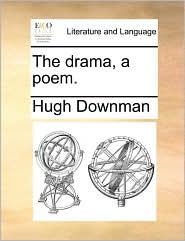 The drama, a poem. - Hugh Downman
