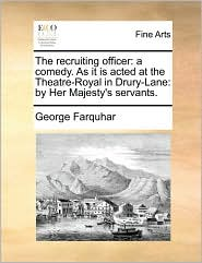 The recruiting officer: a comedy. As it is acted at the Theatre-Royal in Drury-Lane: by Her Majesty's servants. - George Farquhar