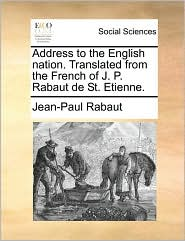 Address to the English Nation. Translated from the French of J. P. Rabaut de St. Etienne
