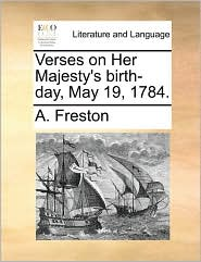 Verses on Her Majesty's birth-day, May 19, 1784. - A. Freston