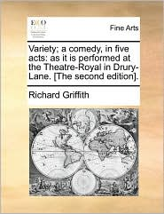 Variety; a comedy, in five acts: as it is performed at the Theatre-Royal in Drury-Lane. [The second edition]. - Richard Griffith
