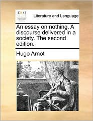 An essay on nothing. A discourse delivered in a society. The second edition. - Hugo Arnot