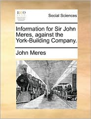 Information for Sir John Meres, against the York-Building Company. - John Meres